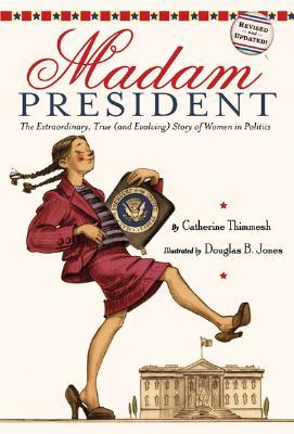Madam President By Thimmesh, Catherine/ Jones, Douglas B. (ILT)